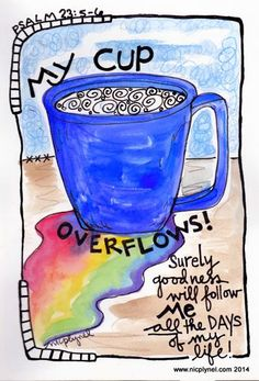 My cup overflows. Quotes to live by! Scripture Doodle, Bible Verse Art, Bible Verses Quotes, Bible Scriptures, Bible Doodling, Bible Prayers, Word Of God, Inspirational Quotes, Motivational