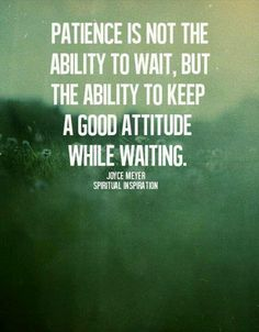 Having patience is not always easy but I've realized that it's not hard u make it hard on yourself and u can do it but u have to have patience