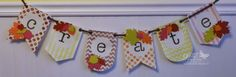 """""""Create"""" Banner made with Stampin' Up! Build A Banner Kits and the Autumn Accents Die by Debbie Henderson, Debbie's Designs."""