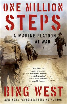"""One Million Steps: A Marine Platoon at War"" by Bing West by Battalion 3/5 suffered the highest number of casualties in the war in Afghanistan. This is the story of one platoon in that distinguished battalion."
