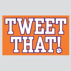"""Tweet That"" - Dabo Sweeny. Clemson's Football Coach"