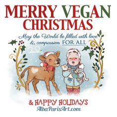 🎄🎅Merry Vegan Xmas & Happy Holidays to all 💜! Celebrate love & compassion without suffering #VeganForTheAnimals May your bellies be filled with tasty vegan foods & your hearts filled with peace and joy! o🌱🌻AlbaParisArt.com 🌻🌱 - clickable link on...