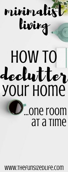 Living How to Declutter Your Home One Room at a Time Declutter your home and start a minimalist lifestyle in just a few easy steps.Declutter your home and start a minimalist lifestyle in just a few easy steps.