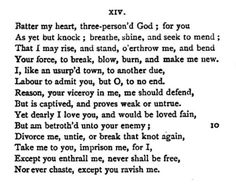 XIV - Batter my heart, three-person'd God  BY JOHN DONNE... GOD you enthrall me... Ravish me...such religious intimacy with the Creator.