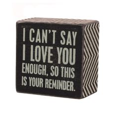 """I can't say I love you enough, so this is your reminder"" Wood Box Sign as anniversary gifts for her"
