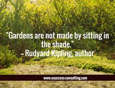 gardens are not made by sitting in the shade essay