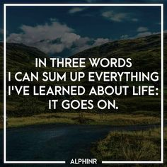 In three words I can sum up everything I've learned abo at Alphinr Sum Up, Three Words, It Goes On, Life Advice, Instagram Story, I Can, Everything, Inspirational Quotes, Thoughts
