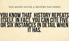 Being a history teacher, I'm sort of obligated to be able to. Being proud of that ability, however, takes it to another level.