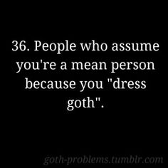 Goth Problems>>> I'm not I go and help out with people who can't afford food and I make clothes blankets and pillows for homeless people