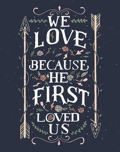 we love Him because He first loved us.