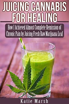 Juicing Cannabis for Healing: How I Achieved Almost Complete Remission of Chronic Pain by Juicing Fresh Raw Marijuana Leaf by Katie Marsh http://www.amazon.com/dp/B00LWCY196/ref=cm_sw_r_pi_dp_MmOvwb0KS95KT