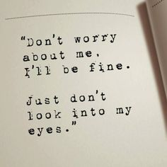 Don't worry about me. I'll be fine. Just don't look into my eyes.