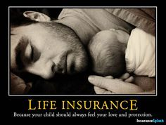 Life Insurance - Because your child should always feel your love and protection.