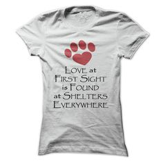 Love At First Sight Is Found At Shelters Everywhere - Exclusive Tshirt For Pet Lovers - *** Just Release - Not Store *** You can find more information at: http://www.pinterest.com/rinrinland86/tshirt-for-pet-lovers/