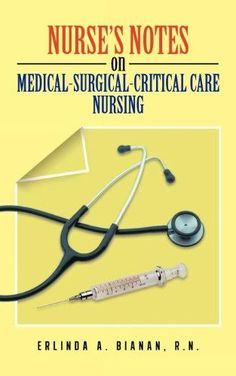 Nurse's Notes on Medical-Surgical-Critical Care Nursing