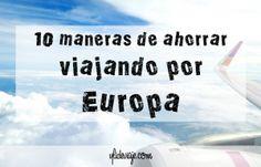 10 Maneras de ahorrar viajando por Europa