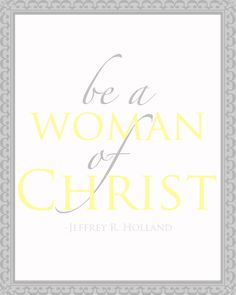 INSPIRATIONAL religious QUOTE - Be a Woman of Christ - Wall Art - LDS Art. $10.00, via Etsy.