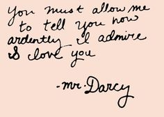 I love you too Mr Darcy.