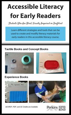 Accessible Literacy for Early Readers: Students Who Are Blind, Visually Impaired or Deafblind. Learn different strategies and tools that can be used to create and modify literacy materials for early readers. Perkins.org