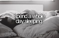 Bucket List #7: spend the whole day sleeping! <3