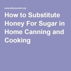 How to Substitute Honey For Sugar in Home Canning and Cooking
