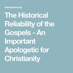 The Historical Reliability of the Gospels - An Important Apologetic for Christianity