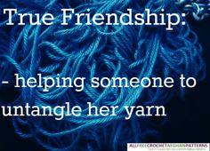 True Friendship - defined by crocheters (crochet quote)