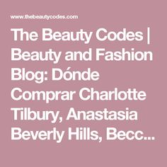 The Beauty Codes | Beauty and Fashion Blog: Dónde Comprar Charlotte Tilbury, Anastasia Beverly Hills, Becca Cosmetics, Hourglass, Diptyque