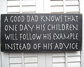 A Good Dad Knows That One Day His Children Will Follow His Example Instead Of His Advice Word Art Sign - in a Father's Day treasury.  :)