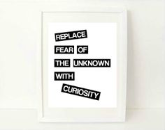 typographic print inspirational quote - Replace Fear of the Unknown with Curiosity - wall quote decor