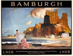 Travel Poster produced in 1925 for the London North Eastern Railway LNER promoting rail travel to the village of Bamburgh in Northumberland The Posters Uk, Train Posters, Railway Posters, Retro Posters, National Railway Museum, British Rail, British Isles, Fine Art Prints, Canvas Prints