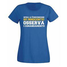 """Stampa T-shirt Donna #SERIGRAFIA #CHESTERTON #DISTRIBUTISMO #FRASSATI #PUMPSTREET """"Sfida le convenzioni, sii innocente, osserva i comandamenti"""" GKC"""