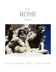 Rome travel book and culture magazine: the Rome issue of Simposio, Italian travel, recipes, and culture.
