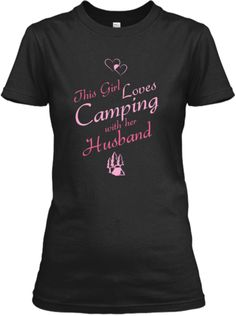 This Girl Loves Camping With Her Husband | Teespring
