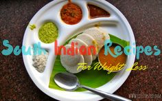 Best South Indian recipes for weight loss and a list of protein, nutrients and mineral-rich foods in south indian meal, breakfast, dinner and lunch.less fat