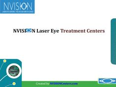 nvision-laser-eye-treatment-centers by NVISION Centers via Slideshare