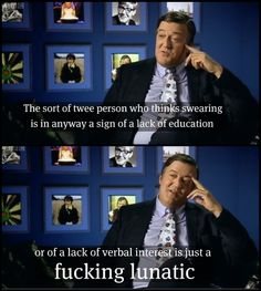 Stephen Fry. WTF, you do not know who he is?! Google him and Hugh Laurie! You will learn something, for a change!