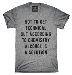 According To Chemistry Alcohol Is A Solution Shirt, Hoodies, Tanktops
