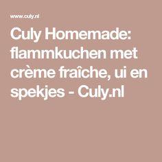 Culy Homemade: flammkuchen met crème fraîche, ui en spekjes - Culy.nl