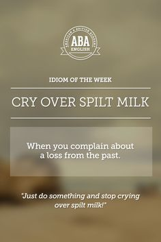 """English #idiom """"Cry over split milk"""" means that you're complaining about a loss from the past. #speakenglish"""