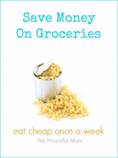 Save Money On Groceries--Eat Cheap Once a Week--The Peaceful Mom