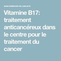 Vitamine B17: traitement anticancéreux dans le centre pour le traitement du cancer