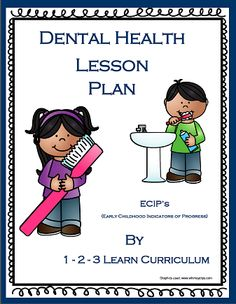 Dental Lesson plan with ECIP's (Early Childhood Indicators of Progress) added to 1 - 2 - 3 Learn Curriculum. Click on the picture to access web site and learn how to become a member or to access free downloads. :) Thank you! Jean 1 - 2 - 3 Learn Curriculum