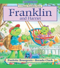 Franklin and Harriet (Classic Franklin Stories) by Paulette Bourgeois, http://www.amazon.com