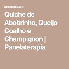 Quiche de Abobrinha, Queijo Coalho e Champignon | Panelaterapia