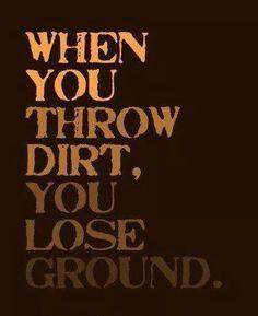 When you throw dirt ...