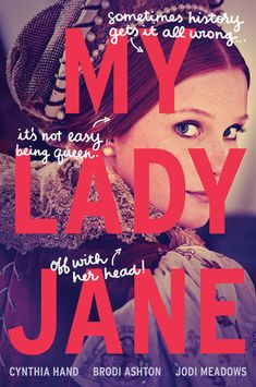My Lady Jane Cynthia Hand, Brodi Ashton, Jodi Meadows Learn more at Goodreads Buy From Publisher My Lady Jane Grey in a not so tru. My Lady Jane, Lady Jane Grey, Jane Gray, Ya Books, Good Books, Books To Read, Nicolas Cage, Hakuna Matata, Ella Enchanted