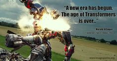 A new era has begun. The age of the Transformers is over...- Quote by Transformers 4 Age of Extinction