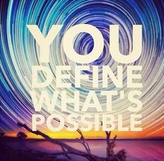 You define what's possible.
