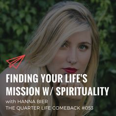 In this episode of The Quarter Life Comeback podcast, I chat to Hanna Bier about dealing with trauma and finding your life's mission through spirituality. Life S, Your Life, Trauma, Comebacks, Finding Yourself, Spirituality, Notes, Report Cards, Soul Searching
